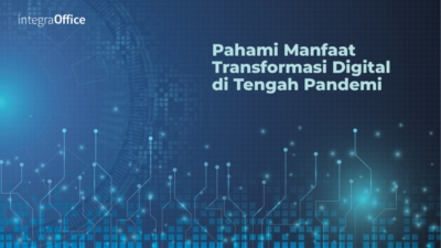 Pahami Manfaat Transformasi Digital di Tengah Pandemi